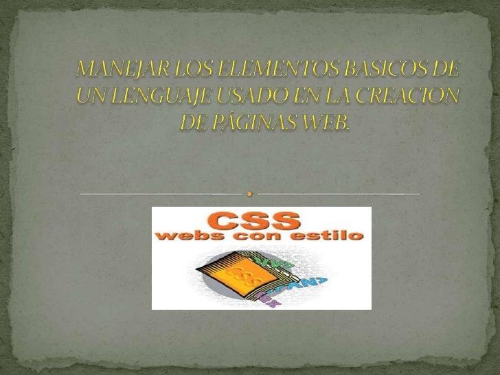 MANEJAR LOS ELEMENTOS BASICOS DE UN LENGUAJE USADO EN LA CREACION DE PÁGINAS WEB. <br />