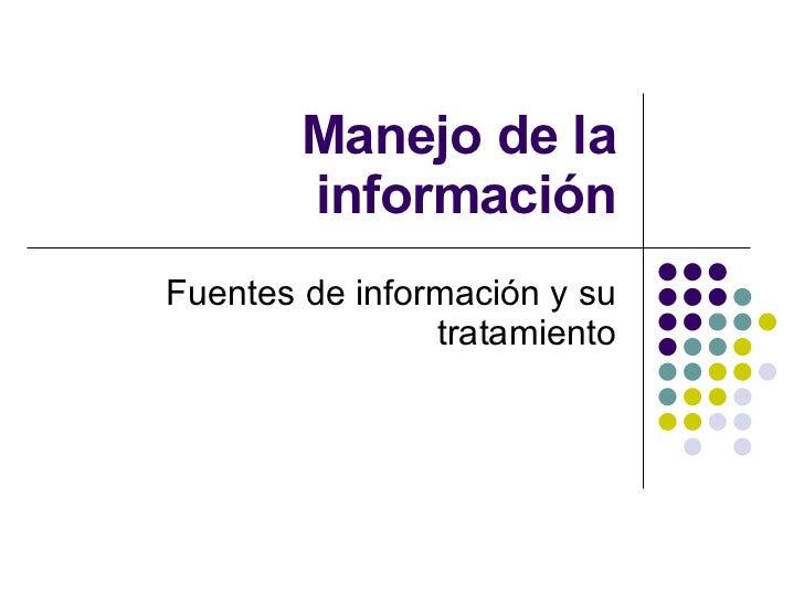Manejo de la información Fuentes de información y su tratamiento