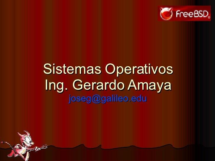 Sistemas Operativos Ing. Gerardo Amaya [email_address]