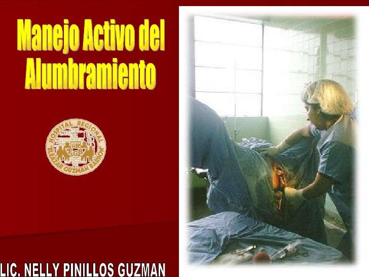 Manejo Activo del Alumbramiento LIC. NELLY PINILLOS GUZMAN