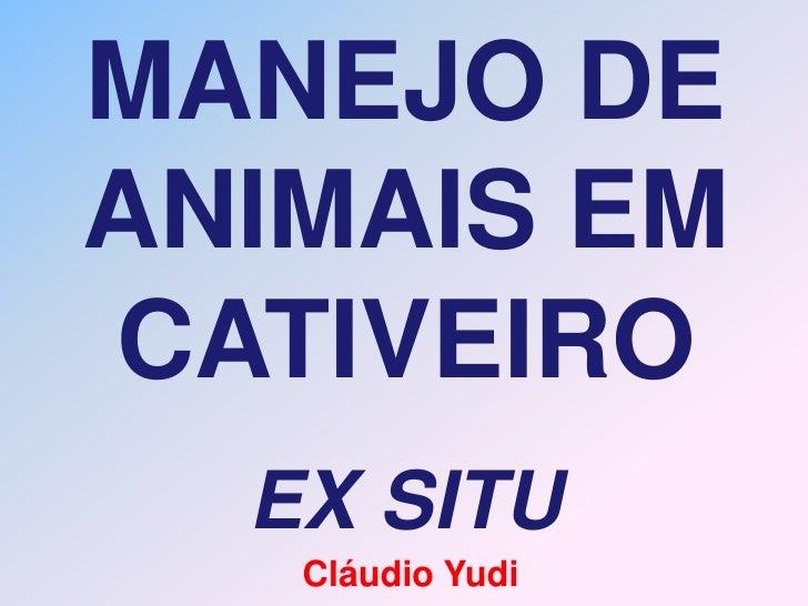 MANEJO DEANIMAIS EMCATIVEIRO  EX SITU   Cláudio Yudi