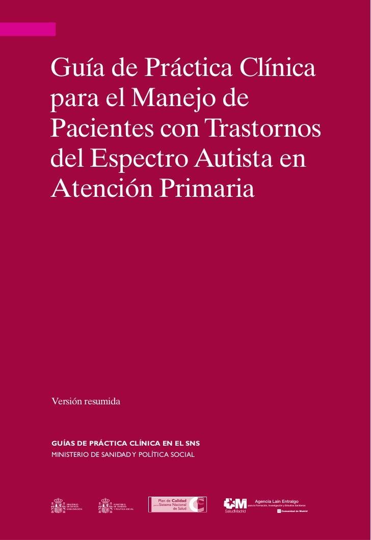 Guía de Práctica Clínicapara el Manejo dePacientes con Trastornosdel Espectro Autista enAtención PrimariaVersión resumidaG...