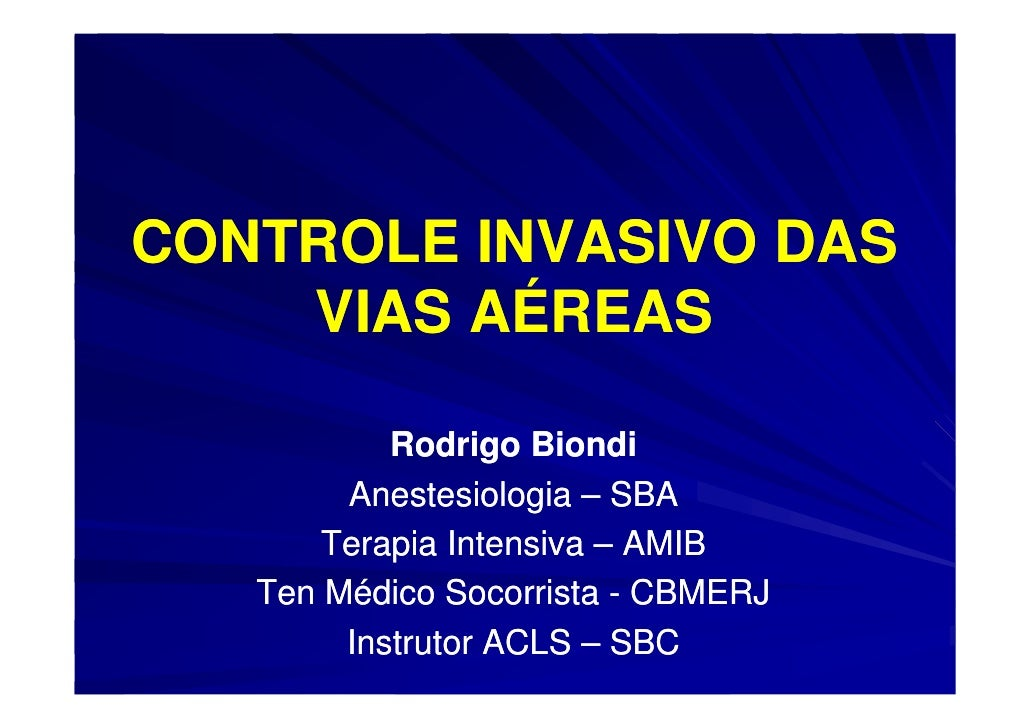 CONTROLE INVASIVO DAS     VIAS AÉREAS             Rodrigo Biondi         Anestesiologia – SBA        Terapia Intensiva – A...