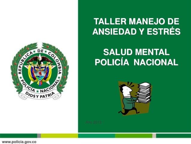 TALLER MANEJO DE ANSIEDAD Y ESTRÉS SALUD MENTAL POLICÍA NACIONAL Año 2013