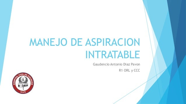 MANEJO DE ASPIRACION INTRATABLE Gaudencio Antonio Diaz Pavon R1 ORL y CCC