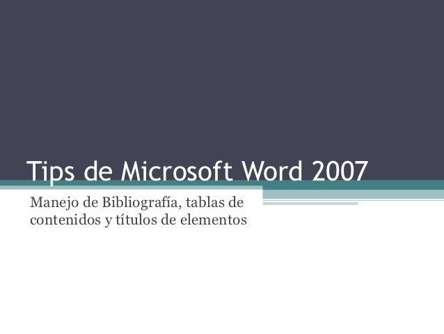 Tips de Microsoft Word 2007Manejo de Bibliografía, tablas decontenidos y títulos de elementos