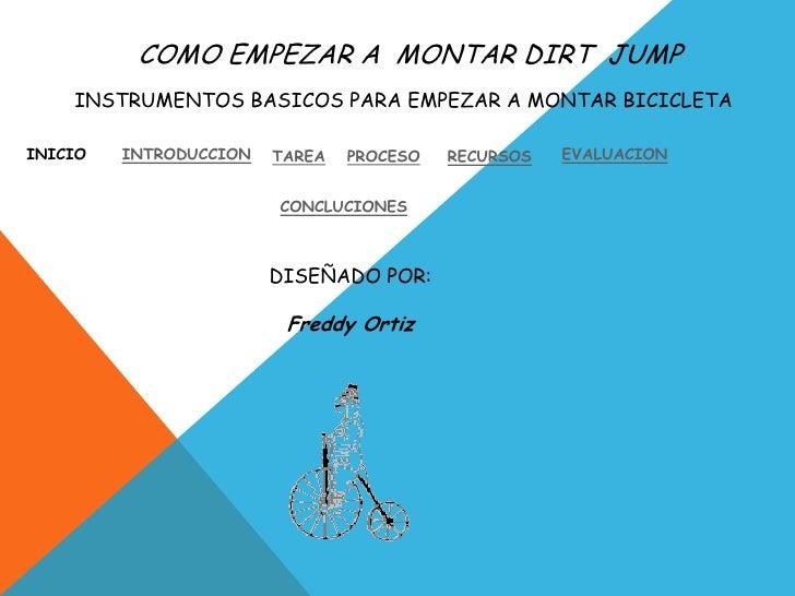 COMO EMPEZAR A MONTAR DIRT JUMP    INSTRUMENTOS BASICOS PARA EMPEZAR A MONTAR BICICLETAINICIO   INTRODUCCION   TAREA   PRO...