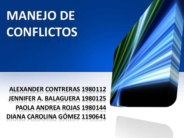 MANEJO DECONFLICTOS ALEXANDER CONTRERAS 1980112 JENNIFER A. BALAGUERA 1980125   PAOLA ANDREA ROJAS 1980144DIANA CAROLINA G...