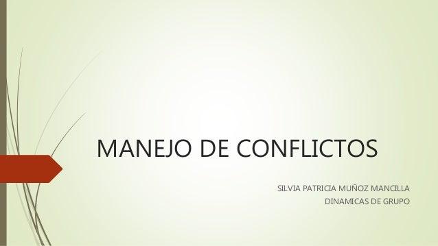 MANEJO DE CONFLICTOS SILVIA PATRICIA MUÑOZ MANCILLA DINAMICAS DE GRUPO