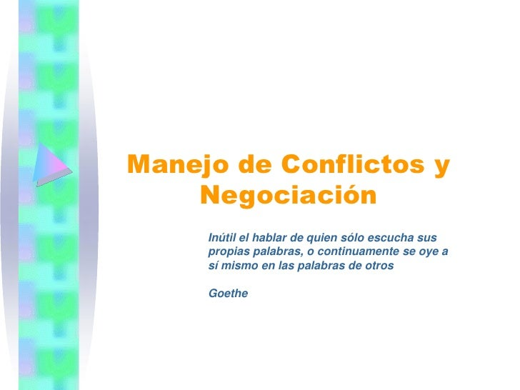 Manejo de Conflictos y     Negociación      Inútil el hablar de quien sólo escucha sus      propias palabras, o continuame...