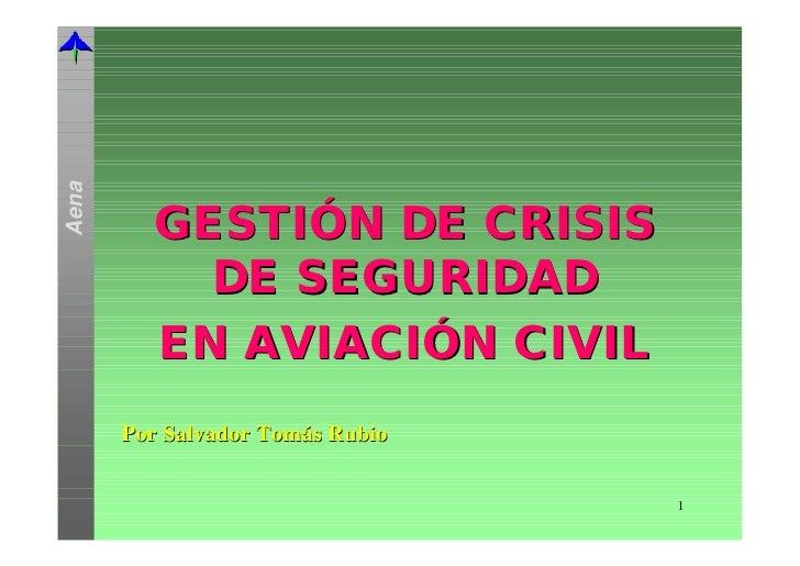 Aena         GESTIÓN DE CRISIS           DE SEGURIDAD         EN AVIACIÓN CIVIL       Por Salvador Tomás Rubio            ...