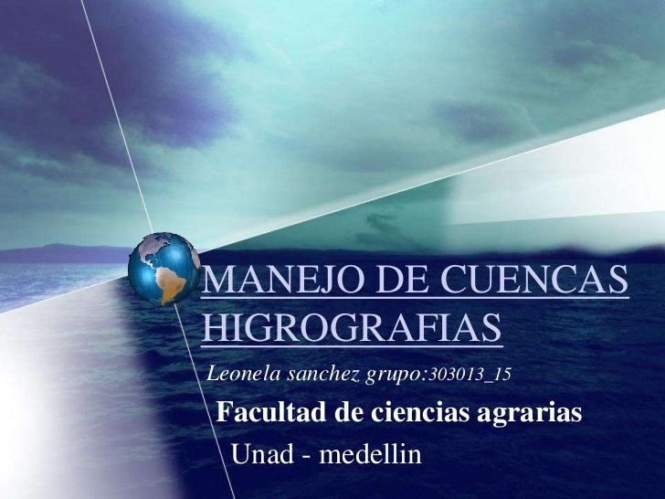 MANEJO DE CUENCASHIGROGRAFIASLeonela sanchez grupo:303013_15Facultad de ciencias agrarias Unad - medellin