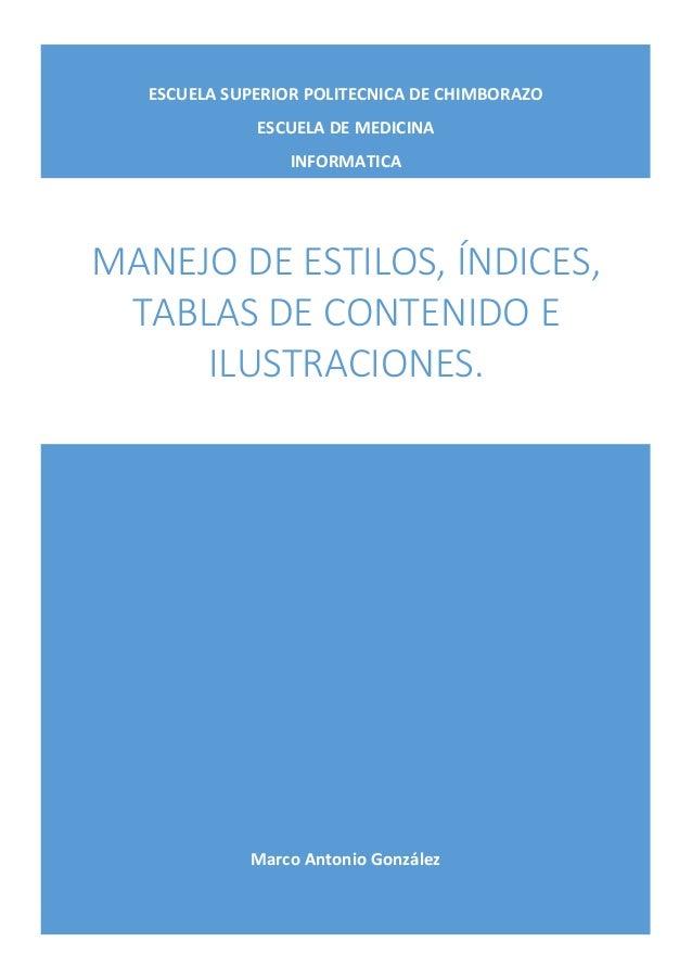 ESCUELA SUPERIOR POLITECNICA DE CHIMBORAZO ESCUELA DE MEDICINA INFORMATICA  MANEJO DE ESTILOS, ÍNDICES, TABLAS DE CONTENID...