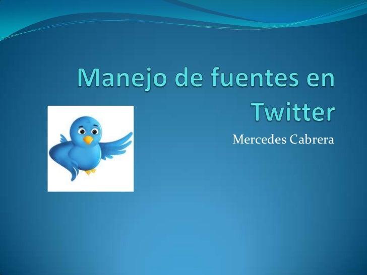 Manejo de fuentes en Twitter<br />Mercedes Cabrera <br />