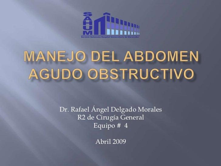 Dr. Rafael Ángel Delgado Morales       R2 de Cirugía General            Equipo # 4             Abril 2009