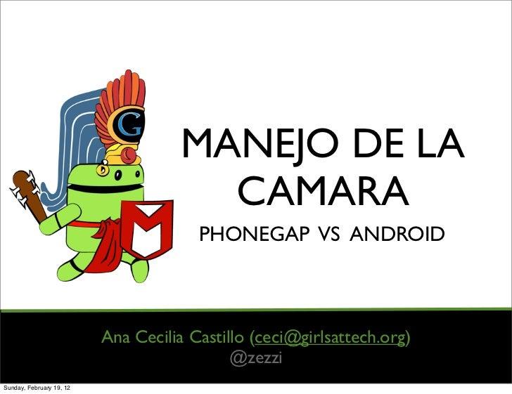 MANEJO DE LA                                      CAMARA                                       PHONEGAP VS ANDROID        ...