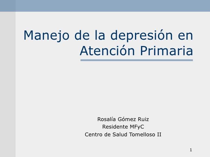 Manejo de la depresión en Atención Primaria Rosalía Gómez Ruiz Residente MFyC Centro de Salud Tomelloso II