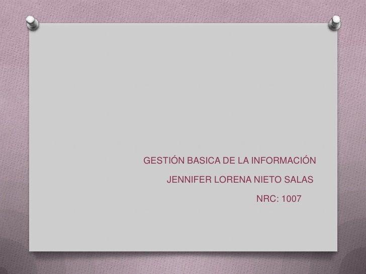 GESTIÓN BASICA DE LA INFORMACIÓN    JENNIFER LORENA NIETO SALAS                    NRC: 1007