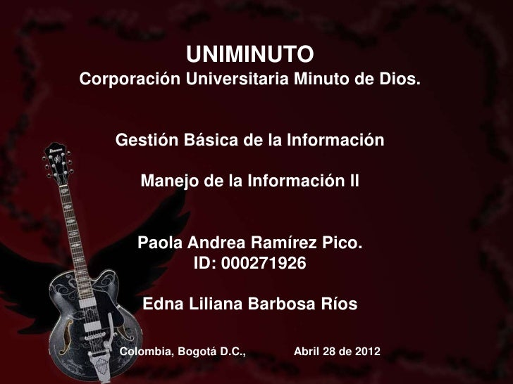 UNIMINUTOCorporación Universitaria Minuto de Dios.    Gestión Básica de la Información       Manejo de la Información ll  ...