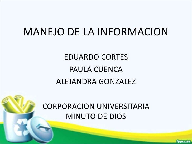 MANEJO DE LA INFORMACION        EDUARDO CORTES         PAULA CUENCA      ALEJANDRA GONZALEZ   CORPORACION UNIVERSITARIA   ...