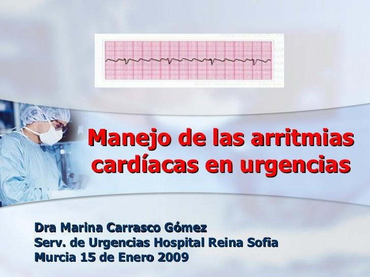 Manejo de las arritmias cardíacas en urgencias Dra Marina Carrasco Gómez Serv. de Urgencias Hospital Reina Sofia Murcia 15...