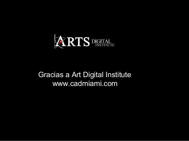 Gracias a Art Digital Institute www.cadmiami.com