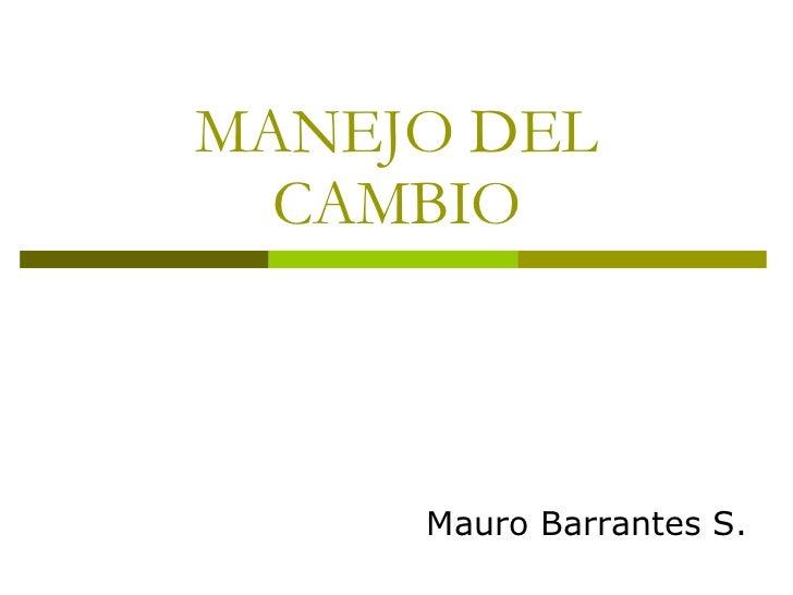 MANEJO DEL CAMBIO Mauro Barrantes S.