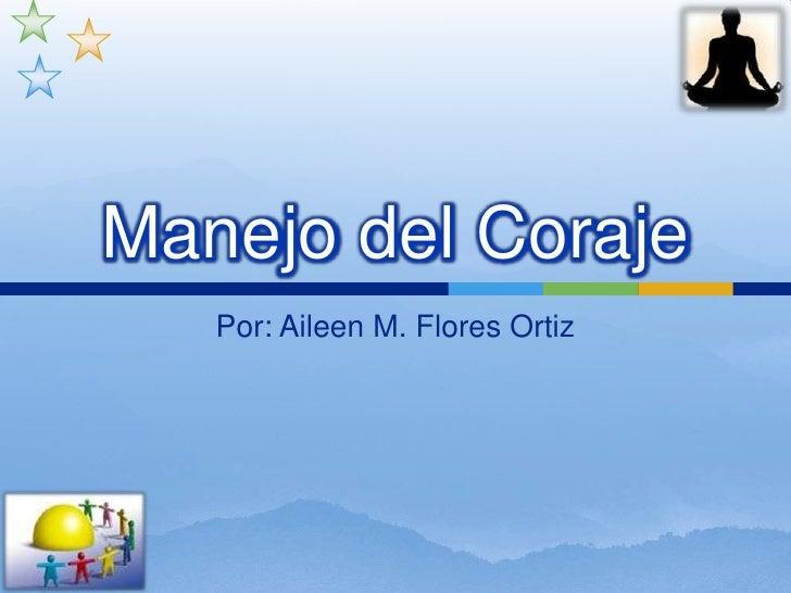Manejo del Coraje    Por: Aileen M. Flores Ortiz