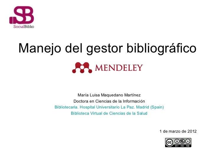 Manejo del gestor bibliográfico María Luisa Maquedano Martínez Doctora en Ciencias de la Información Bibliotecaria. Hospit...