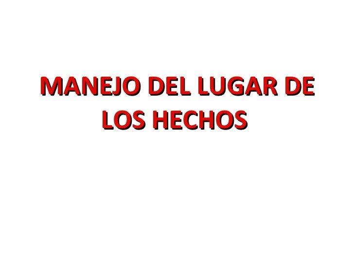 MANEJO DEL LUGAR DE LOS HECHOS