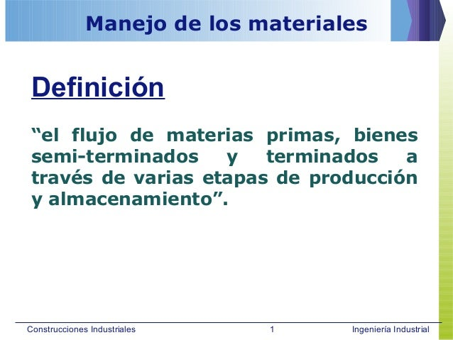 """Construcciones Industriales Ingeniería Industrial Manejo de los materiales """"el flujo de materias primas, bienes semi-termi..."""