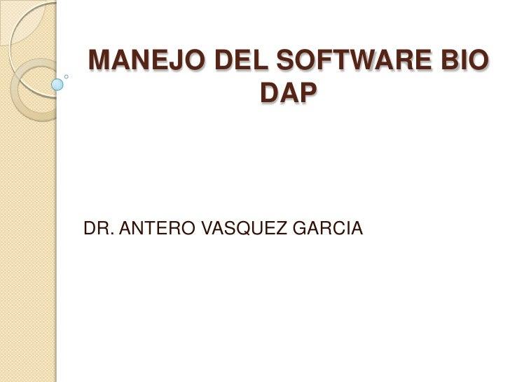 MANEJO DEL SOFTWARE BIO DAP<br />DR. ANTERO VASQUEZ GARCIA<br />
