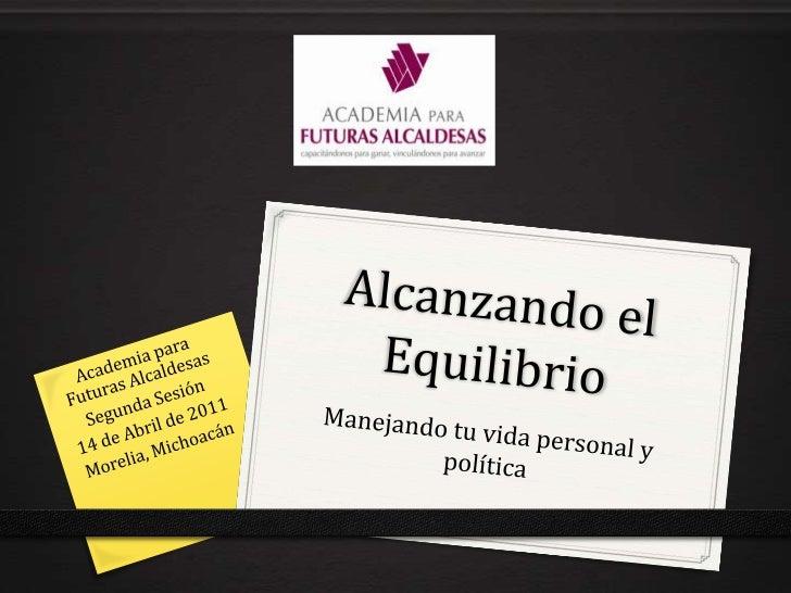Alcanzando el Equilibrio<br />Manejando tu vida personal y política<br />Academia para Futuras Alcaldesas<br />Segunda Ses...