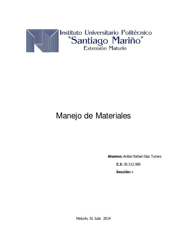Manejo de Materiales Alumno: Aníbal Rafael Díaz Turnes C.I: 20.312.900 Sección: v Maturín, 01 Julio 2014