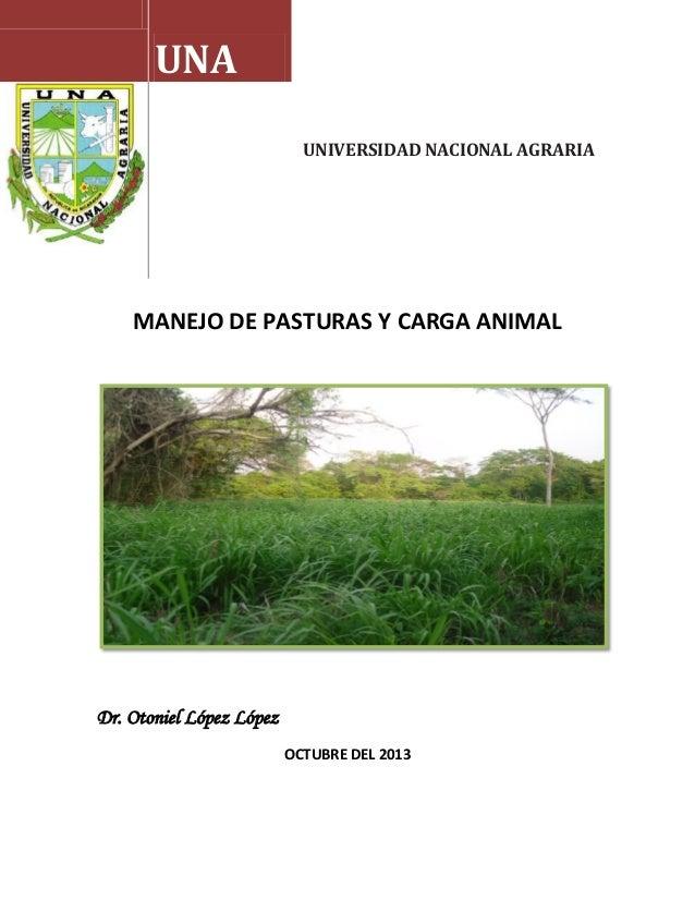 UNA UNIVERSIDAD NACIONAL AGRARIA  MANEJO DE PASTURAS Y CARGA ANIMAL  Dr. Otoniel López López OCTUBRE DEL 2013