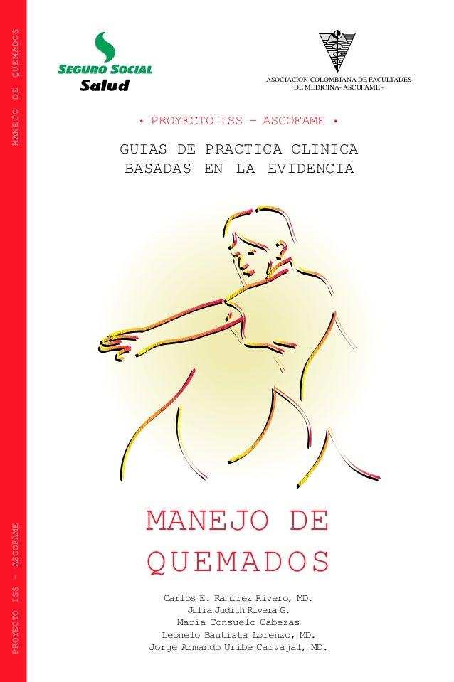 QUEMADOS DE MANEJO PROYECTO ISS - ASCOFAME  ASOCIACION COLOMBIANA DE FACULTADES DE MEDICINA- ASCOFAME -  • PROYECTO ISS - ...