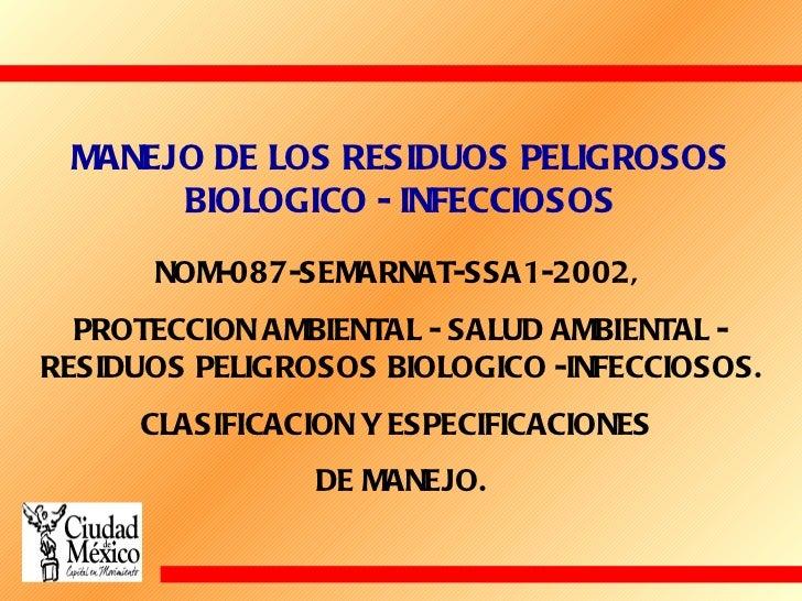 NOM-087-SEMARNAT-SSA1-2002,  PROTECCION AMBIENTAL - SALUD AMBIENTAL - RESIDUOS PELIGROSOS BIOLOGICO -INFECCIOSOS. CLASIFIC...