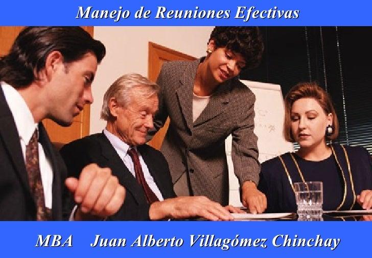 MBA  Juan Alberto Villagómez Chinchay Manejo de Reuniones Efectivas