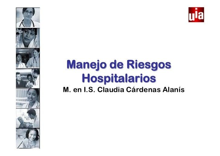 Manejo de Riesgos  HospitalariosM. en I.S. Claudia Cárdenas Alanís