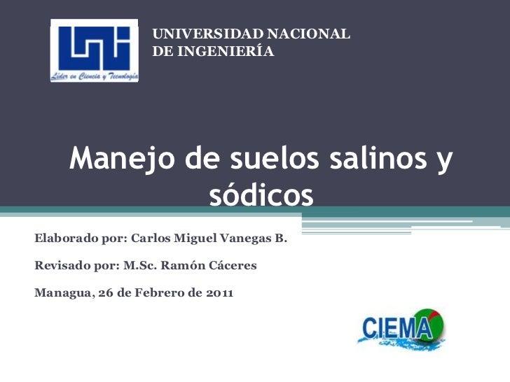Manejo de suelos salinos y sódicos<br /><br />Elaborado por: Carlos Miguel Vanegas B.<br /><br />Revisado por: M.Sc. Ram...