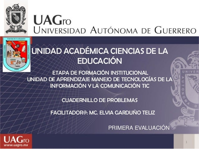 UNIDAD ACADÉMICA CIENCIAS DE LA EDUCACIÓN ETAPA DE FORMACIÓN INSTITUCIONAL UNIDAD DE APRENDIZAJE MANEJO DE TECNOLOGÍAS DE ...