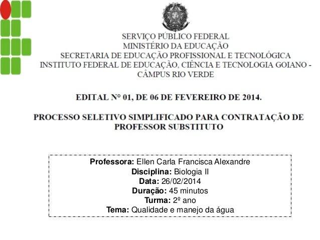 Professora: Ellen Carla Francisca Alexandre Disciplina: Biologia II Data: 26/02/2014 Duração: 45 minutos Turma: 2º ano Tem...