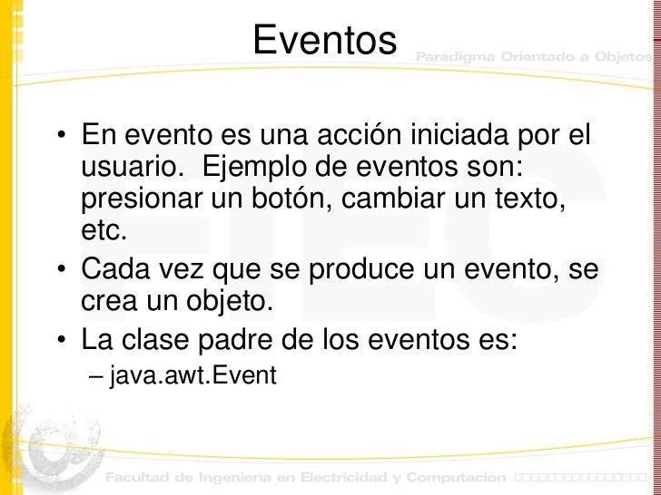 Eventos• En evento es una acción iniciada por el  usuario. Ejemplo de eventos son:  presionar un botón, cambiar un texto, ...