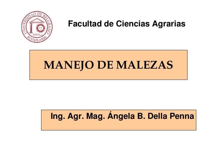 Facultad de Ciencias AgrariasMANEJO DE MALEZASIng. Agr. Mag. Ángela B. Della Penna