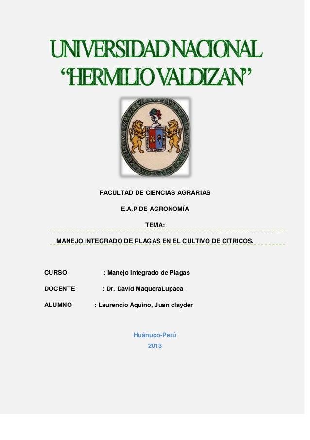 FACULTAD DE CIENCIAS AGRARIAS E.A.P DE AGRONOMÍA TEMA: MANEJO INTEGRADO DE PLAGAS EN EL CULTIVO DE CITRICOS. CURSO : Manej...