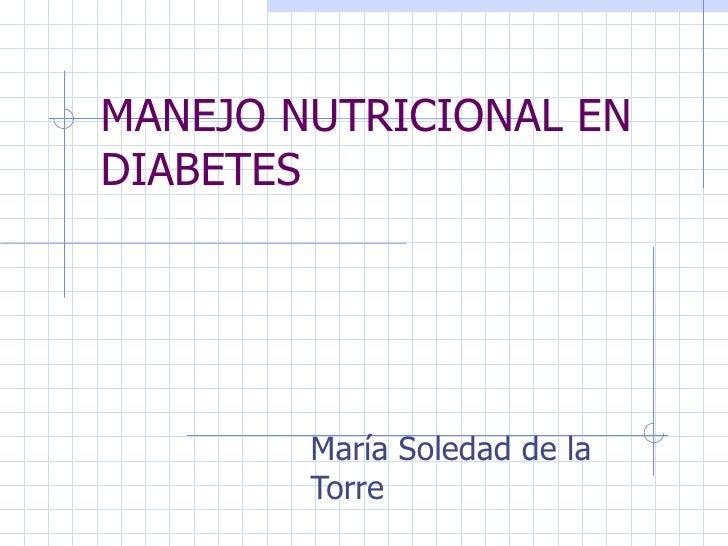 MANEJO NUTRICIONAL EN DIABETES María Soledad de la Torre