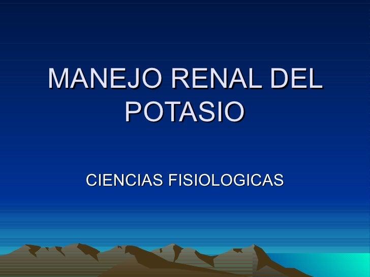 MANEJO RENAL DEL    POTASIO  CIENCIAS FISIOLOGICAS