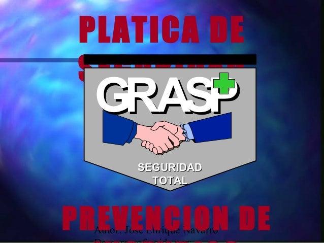 PLATICA DE SEGURIDAD  GRASP          SEGURIDAD            TOTALPREVENCION DE Autor: José Enrique Navarro
