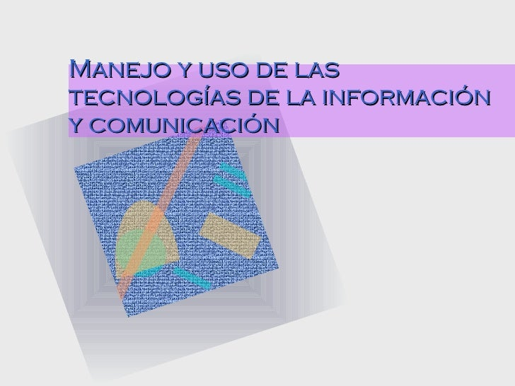 Manejo y uso de las tecnologías de la información y comunicación