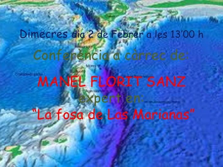 """Dimecres  dia 2 de Febrer a les 13'00 h Conferència a càrrec de: MANEL FLORIT SANZ expert en: """" La fosa de Las Marianas"""""""
